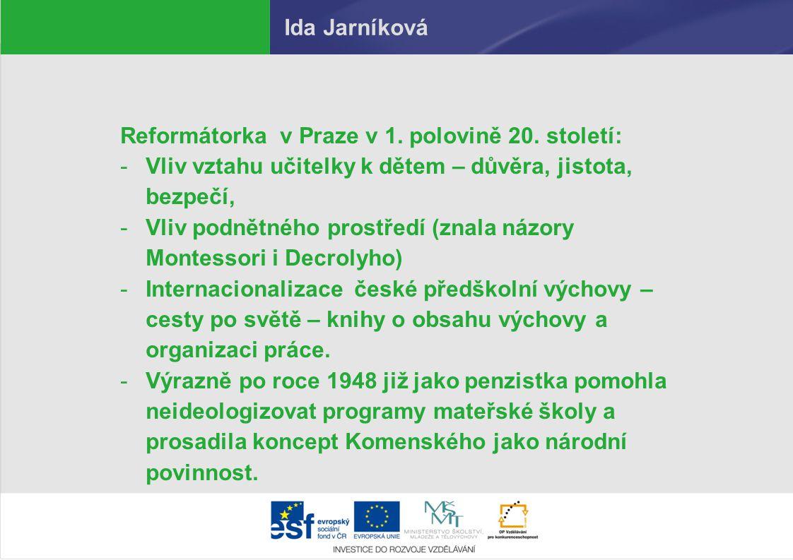 Ida Jarníková Reformátorka v Praze v 1. polovině 20. století: Vliv vztahu učitelky k dětem – důvěra, jistota, bezpečí,