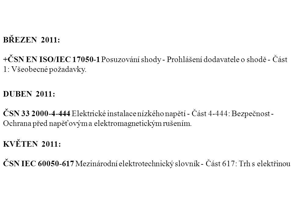BŘEZEN 2011: +ČSN EN ISO/IEC 17050-1 Posuzování shody - Prohlášení dodavatele o shodě - Část 1: Všeobecné požadavky.
