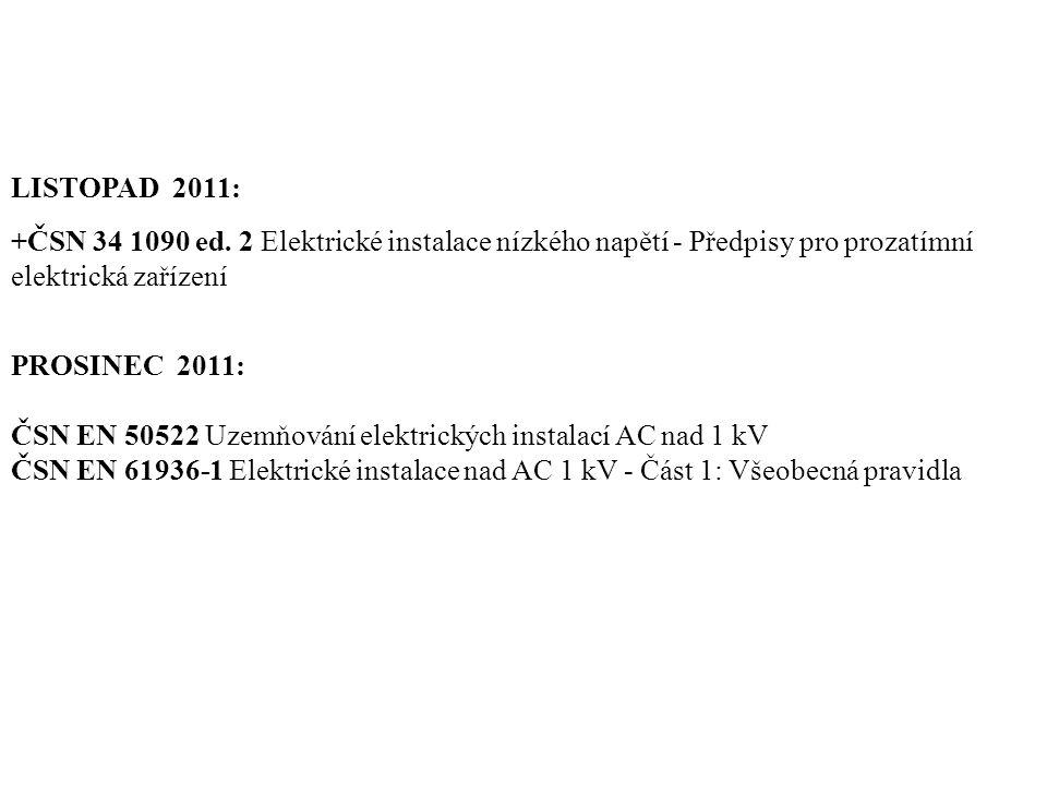 LISTOPAD 2011: +ČSN 34 1090 ed. 2 Elektrické instalace nízkého napětí - Předpisy pro prozatímní elektrická zařízení.