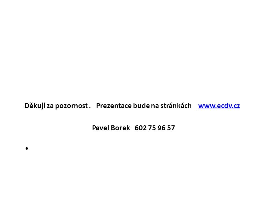 . Děkuji za pozornost . Prezentace bude na stránkách www.ecdv.cz