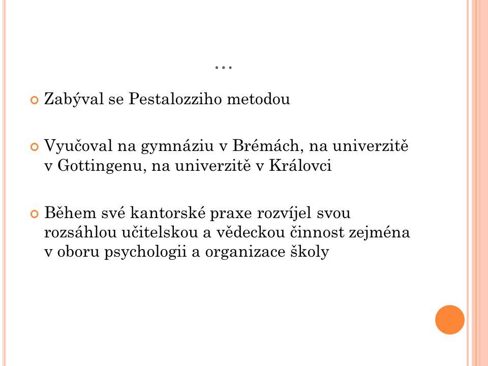 … Zabýval se Pestalozziho metodou