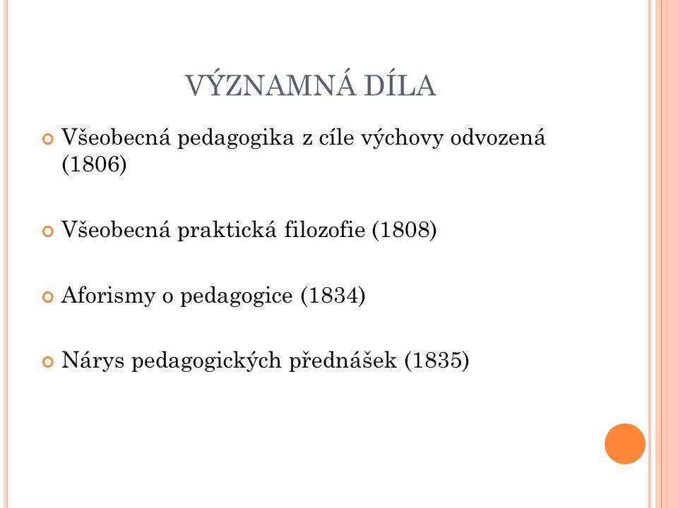 VÝZNAMNÁ DÍLA Všeobecná pedagogika z cíle výchovy odvozená (1806)