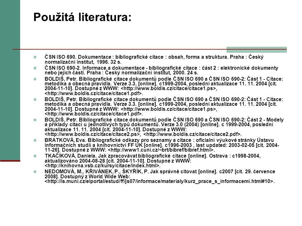 Použitá literatura: ČSN ISO 690. Dokumentace : bibliografické citace : obsah, forma a struktura. Praha : Český normalizační institut, 1996. 32 s.