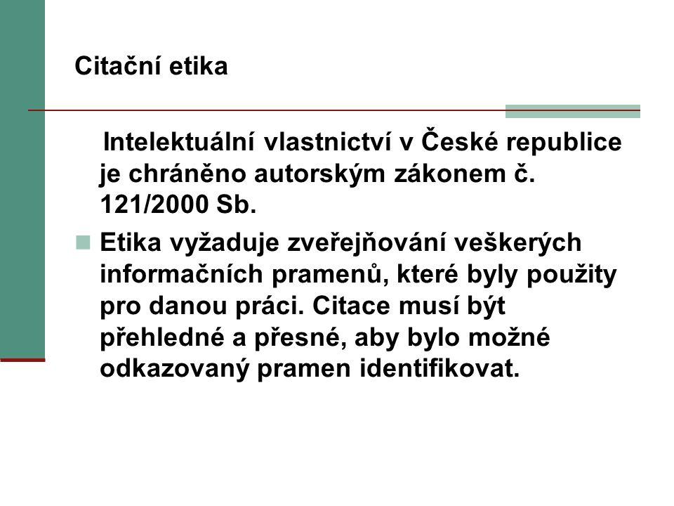 Citační etika Intelektuální vlastnictví v České republice je chráněno autorským zákonem č. 121/2000 Sb.