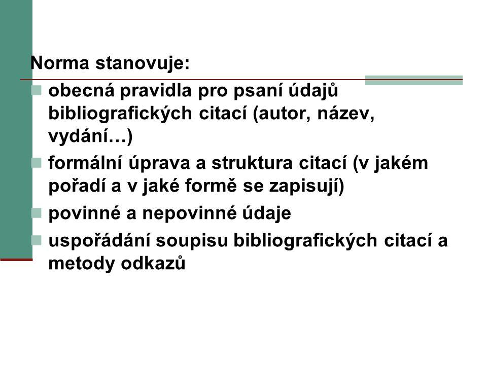 Norma stanovuje: obecná pravidla pro psaní údajů bibliografických citací (autor, název, vydání…)