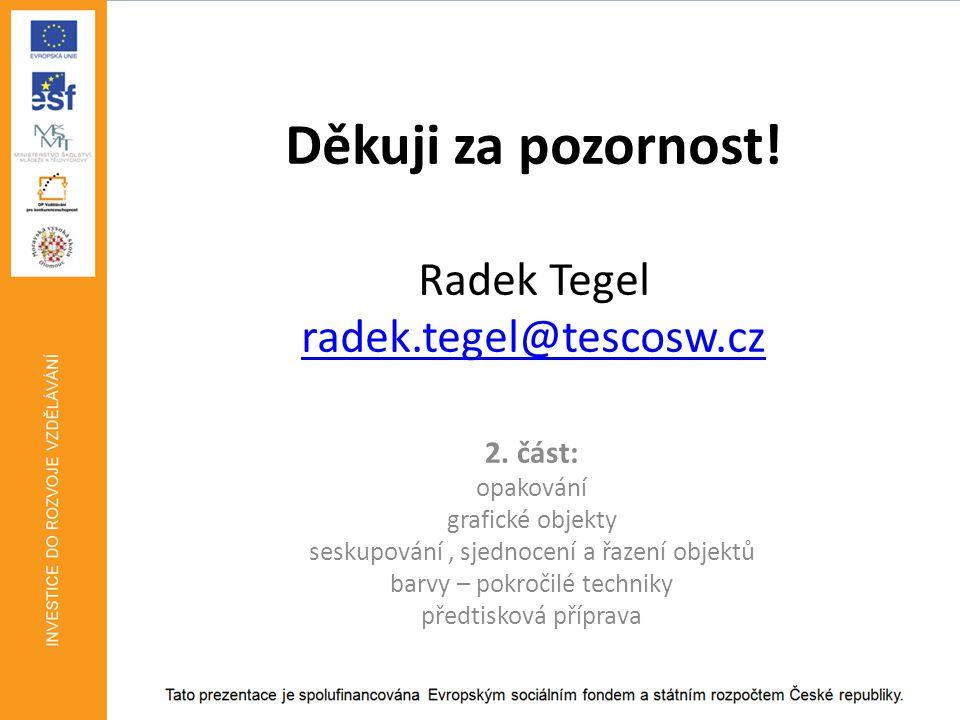 Děkuji za pozornost! Radek Tegel radek.tegel@tescosw.cz