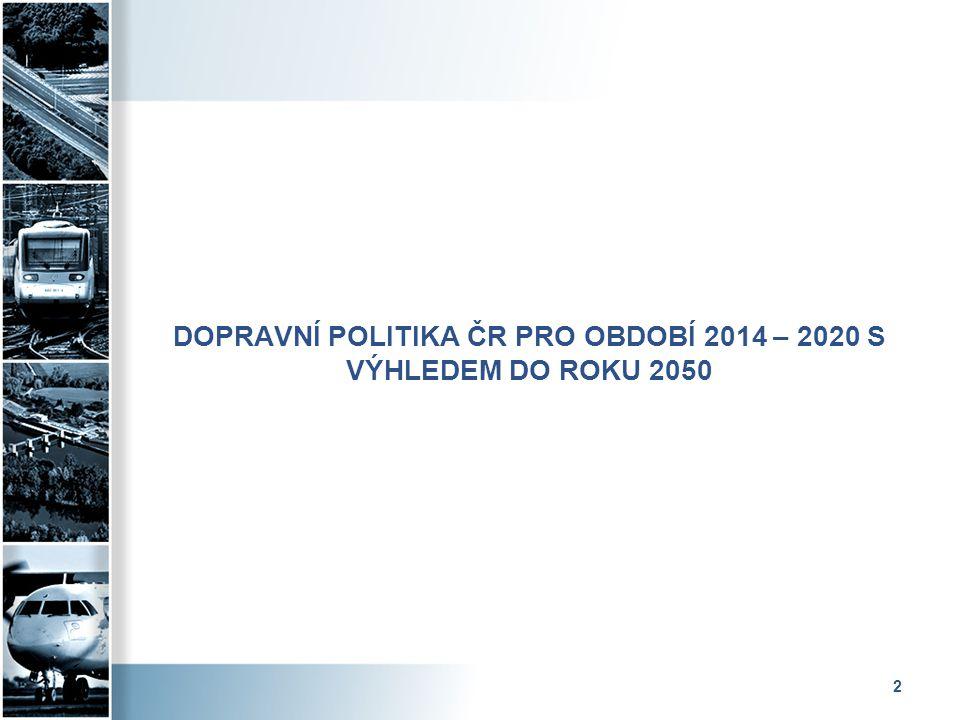 DOPRAVNÍ POLITIKA ČR PRO OBDOBÍ 2014 – 2020 S VÝHLEDEM DO ROKU 2050