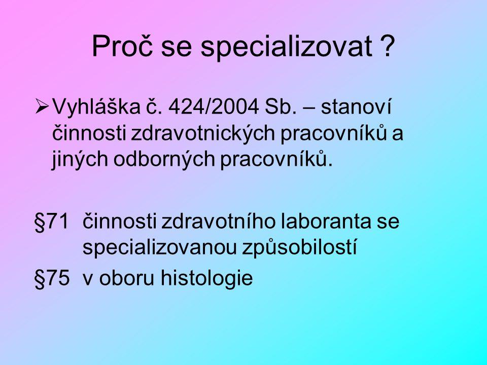Proč se specializovat Vyhláška č. 424/2004 Sb. – stanoví činnosti zdravotnických pracovníků a jiných odborných pracovníků.