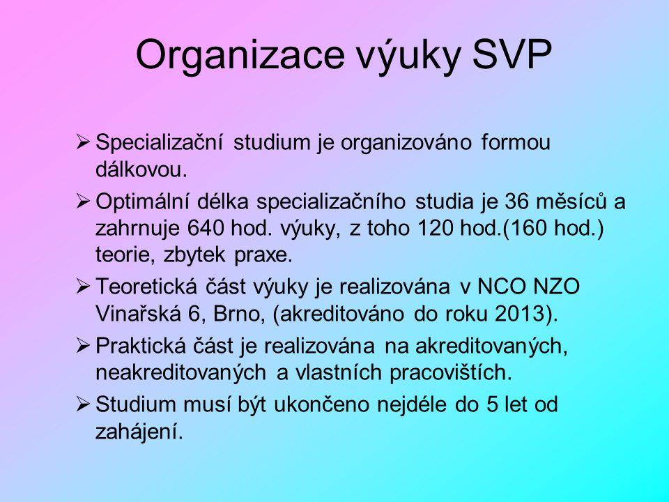 Organizace výuky SVP Specializační studium je organizováno formou dálkovou.