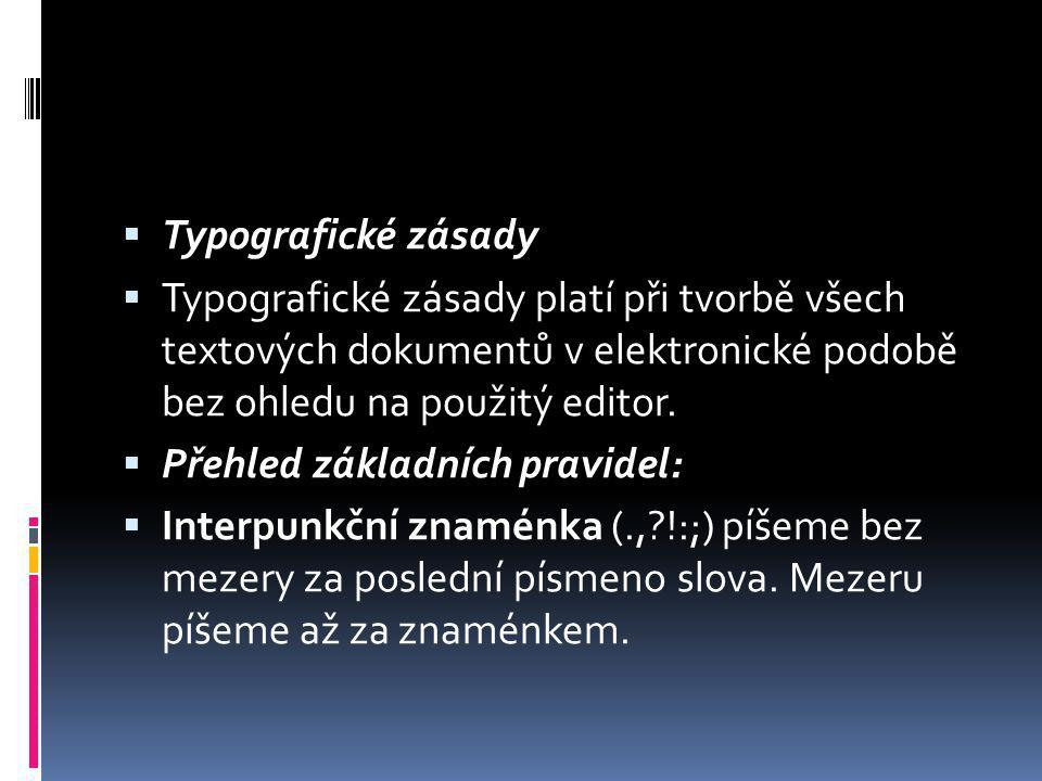 Typografické zásady Typografické zásady platí při tvorbě všech textových dokumentů v elektronické podobě bez ohledu na použitý editor.
