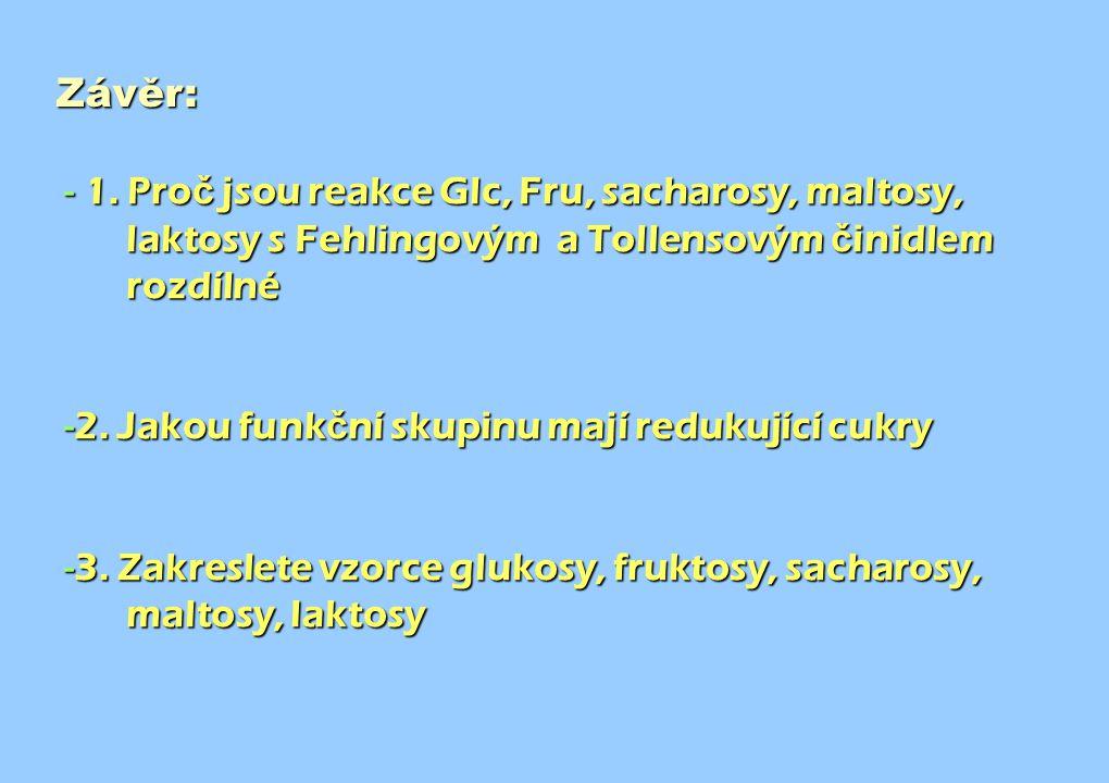Závěr: 1. Proč jsou reakce Glc, Fru, sacharosy, maltosy, laktosy s Fehlingovým a Tollensovým činidlem rozdílné.