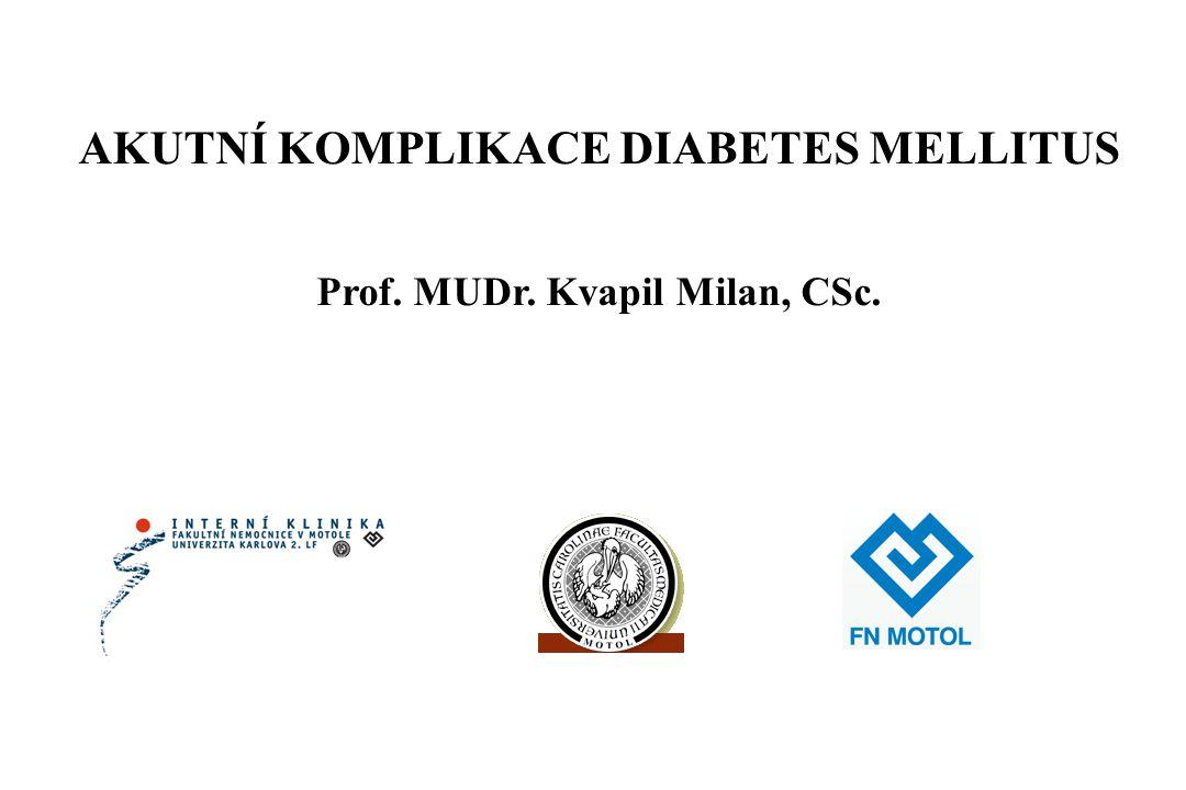 AKUTNÍ KOMPLIKACE DIABETES MELLITUS Prof. MUDr. Kvapil Milan, CSc.