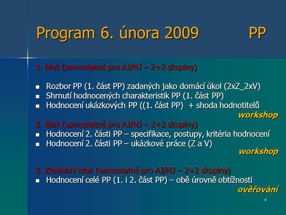 Program 6. února 2009 PP 1. blok (samostatně pro AJ/NJ – 2+2 skupiny)