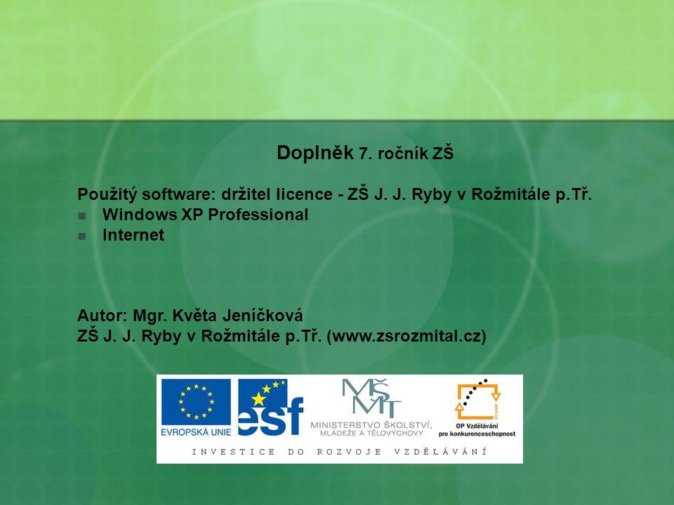 Doplněk 7. ročník ZŠ Použitý software: držitel licence - ZŠ J. J. Ryby v Rožmitále p.Tř. Windows XP Professional.