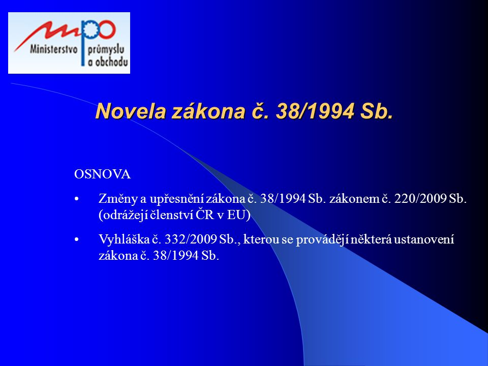 Novela zákona č. 38/1994 Sb. OSNOVA