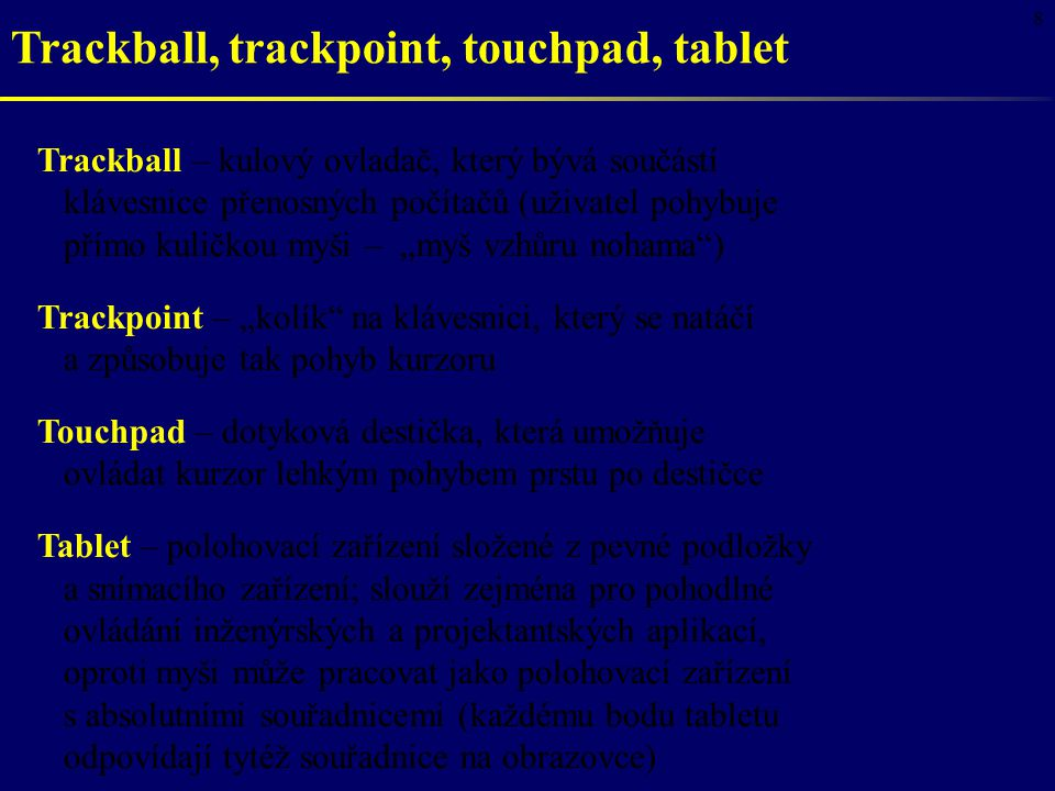 Trackball, trackpoint, touchpad, tablet
