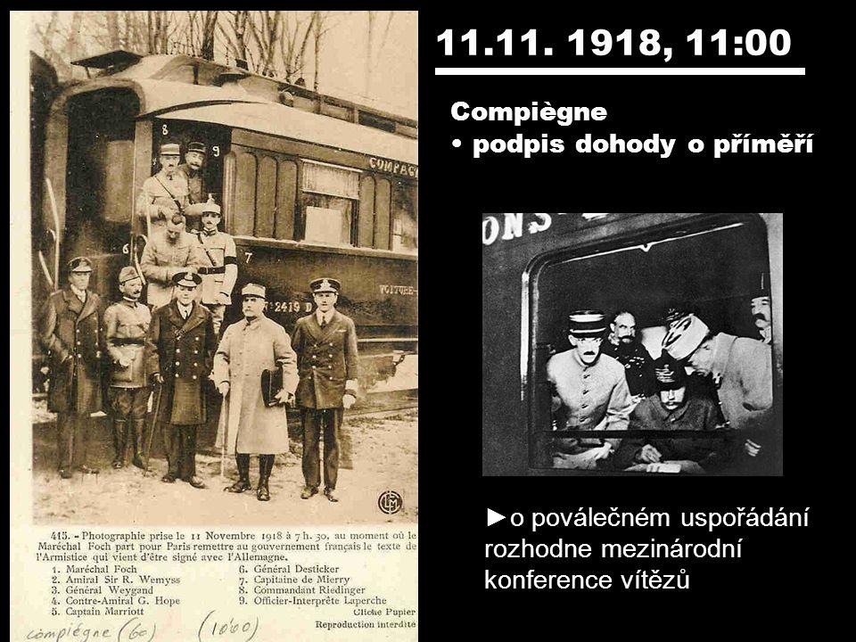 11.11. 1918, 11:00 Compiègne podpis dohody o příměří