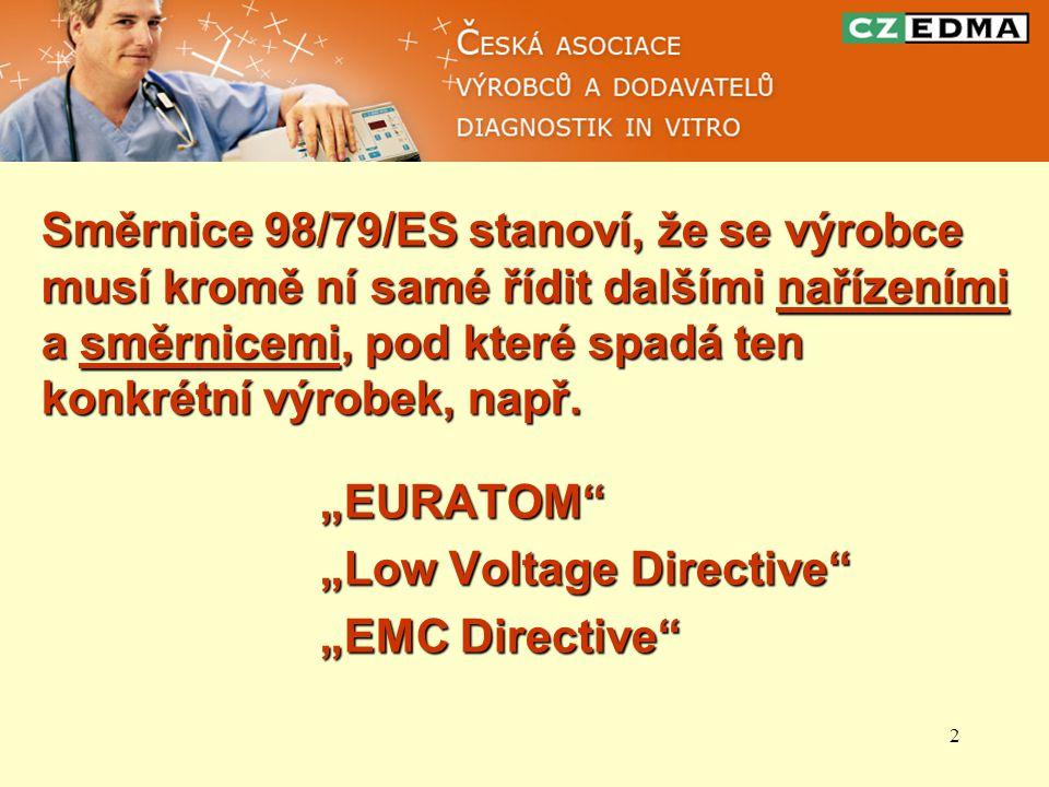 Směrnice 98/79/ES stanoví, že se výrobce musí kromě ní samé řídit dalšími nařízeními a směrnicemi, pod které spadá ten konkrétní výrobek, např.