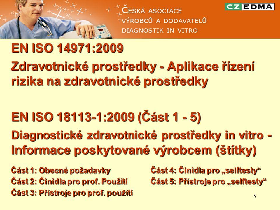 EN ISO 14971:2009 Zdravotnické prostředky - Aplikace řízení rizika na zdravotnické prostředky. EN ISO 18113-1:2009 (Část 1 - 5)