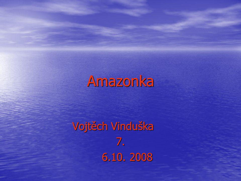 Amazonka Vojtěch Vinduška 7. 6.10. 2008