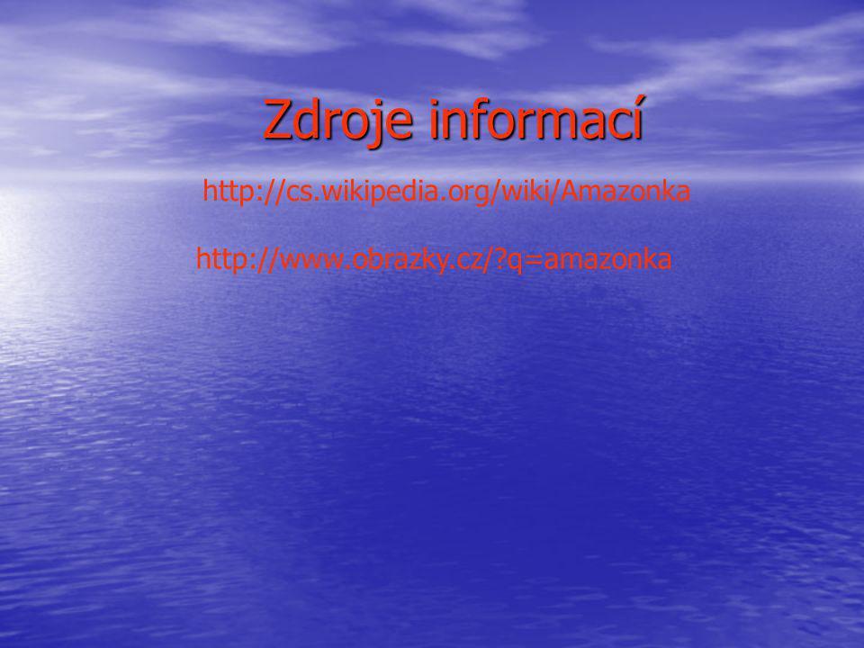 Zdroje informací http://cs.wikipedia.org/wiki/Amazonka