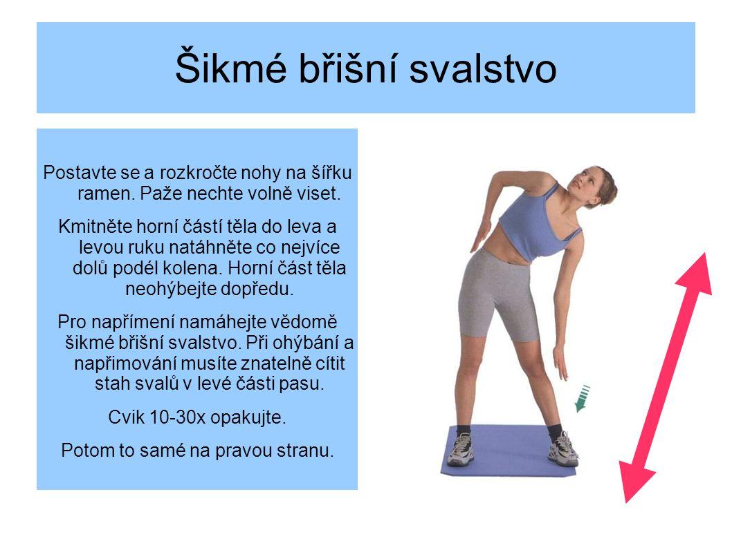 Šikmé břišní svalstvo Postavte se a rozkročte nohy na šířku ramen. Paže nechte volně viset.