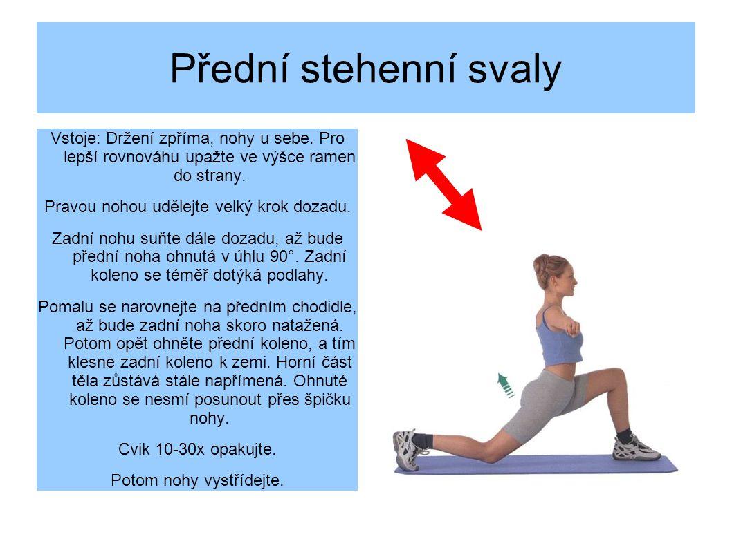 Přední stehenní svaly Vstoje: Držení zpříma, nohy u sebe. Pro lepší rovnováhu upažte ve výšce ramen do strany.