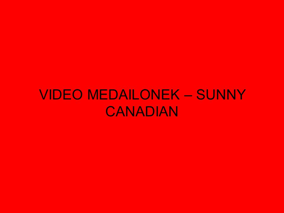 VIDEO MEDAILONEK – SUNNY CANADIAN