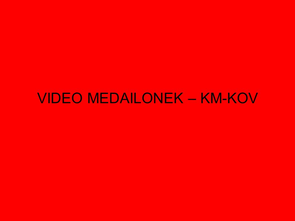 VIDEO MEDAILONEK – KM-KOV
