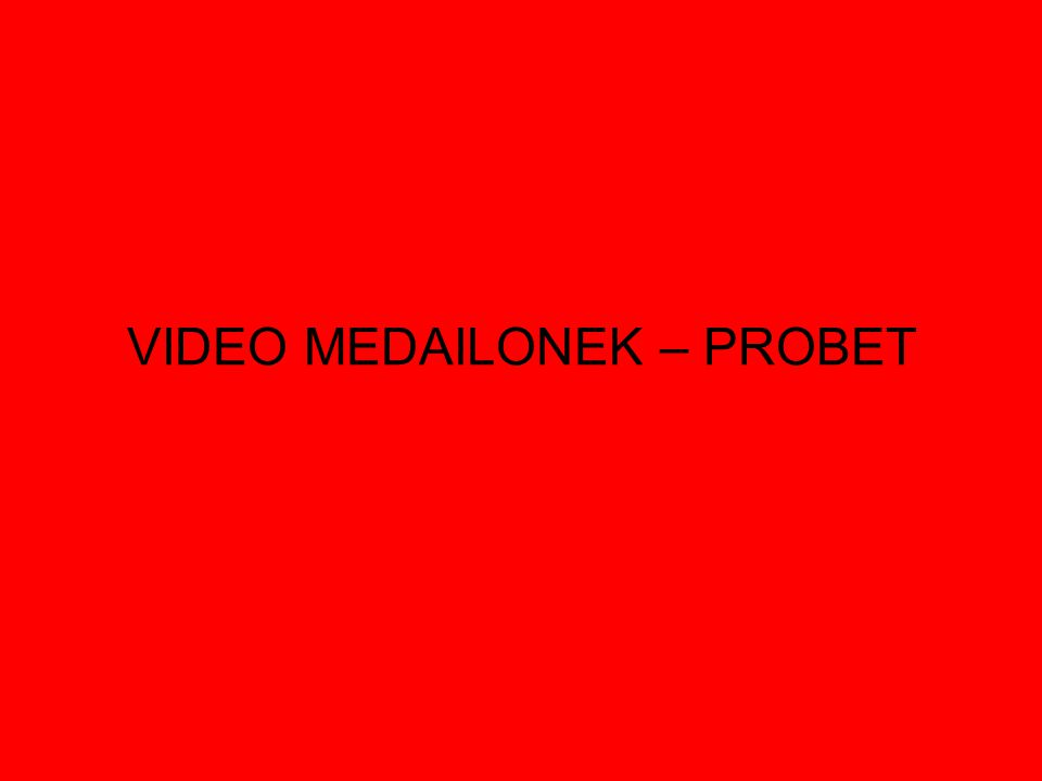 VIDEO MEDAILONEK – PROBET