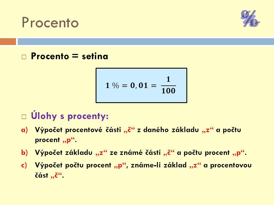 Procento Procento = setina Úlohy s procenty: 𝟏 %=𝟎,𝟎𝟏= 𝟏 𝟏𝟎𝟎