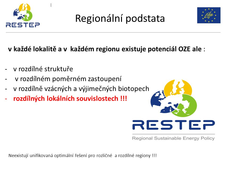 Regionální podstata v každé lokalitě a v každém regionu existuje potenciál OZE ale : v rozdílné struktuře.