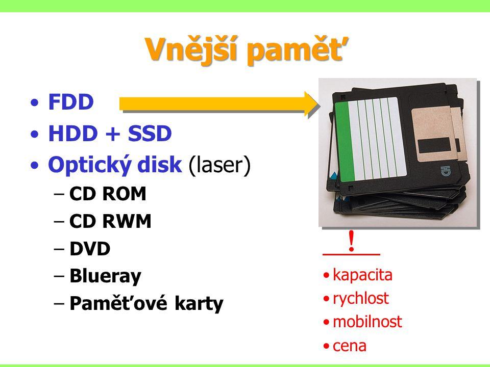 ! Vnější paměť FDD HDD + SSD Optický disk (laser) CD ROM CD RWM DVD