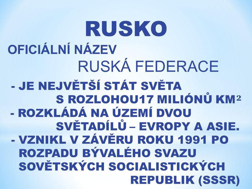 RUSKO OFICIÁLNÍ NÁZEV RUSKÁ FEDERACE - JE NEJVĚTŠÍ STÁT SVĚTA