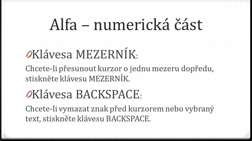 Alfa – numerická část Klávesa MEZERNÍK: Klávesa BACKSPACE: