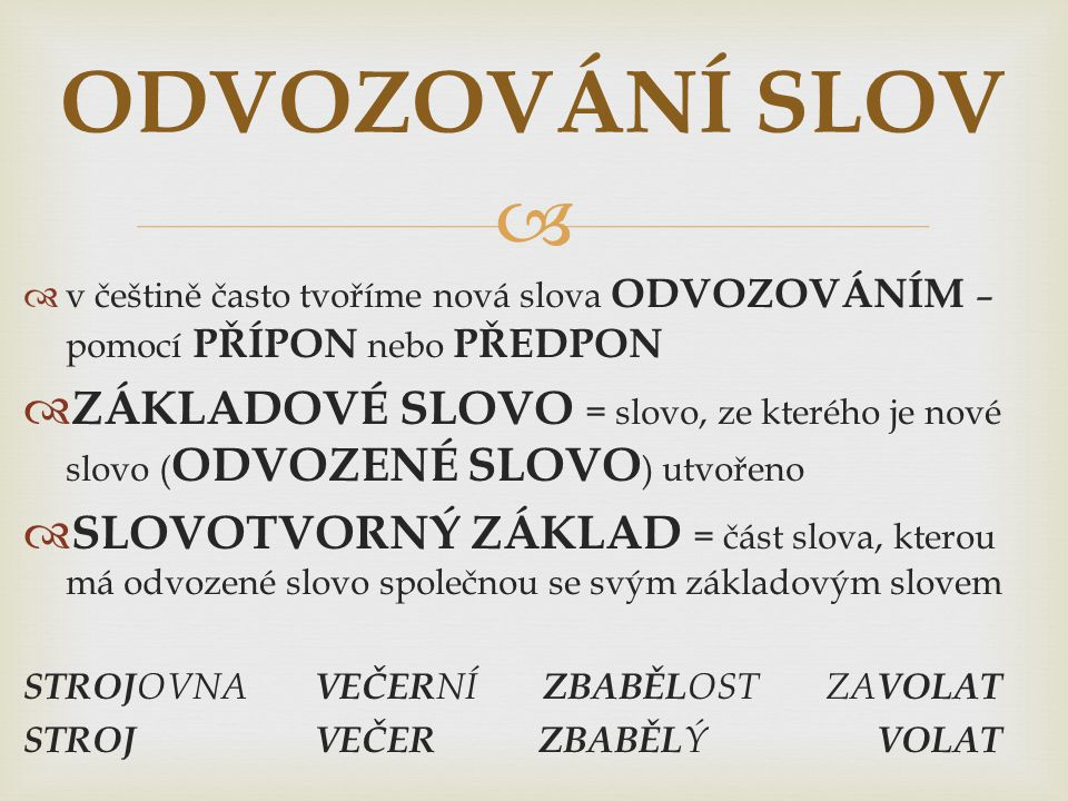 ODVOZOVÁNÍ SLOV v češtině často tvoříme nová slova ODVOZOVÁNÍM – pomocí PŘÍPON nebo PŘEDPON.