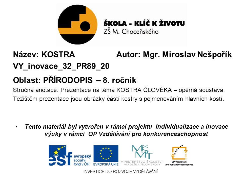 Autor: Mgr. Miroslav Nešpořík Název: KOSTRA VY_inovace_32_PR89_20