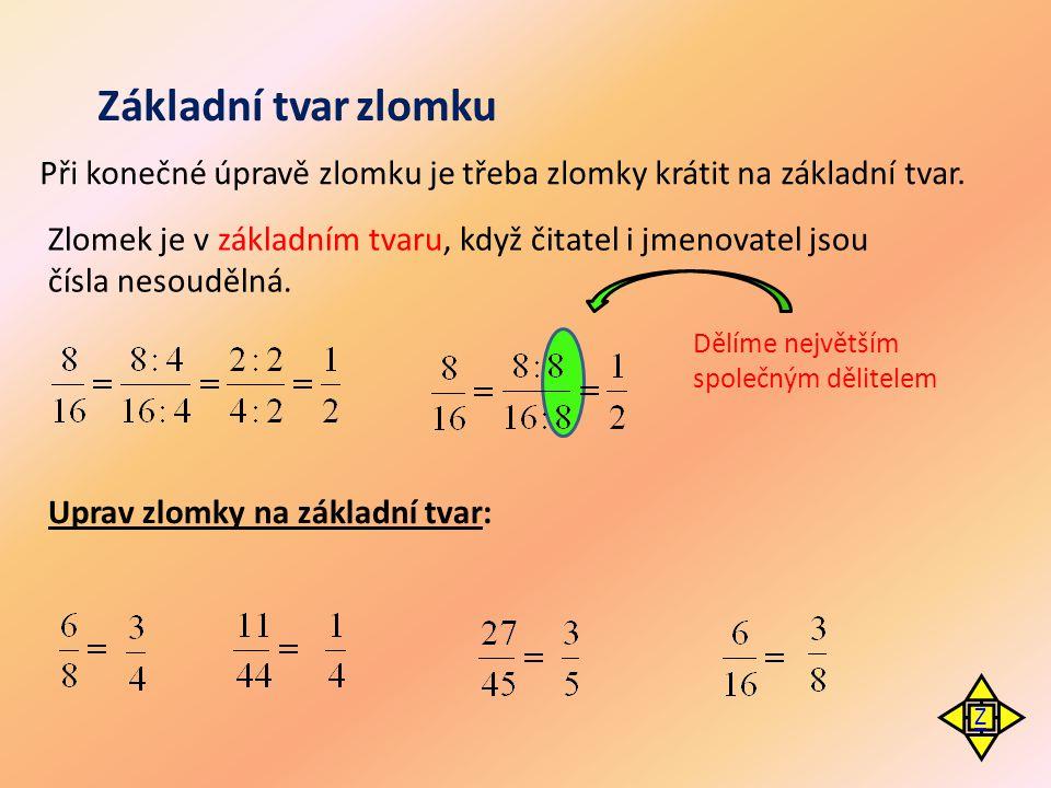 Základní tvar zlomku Při konečné úpravě zlomku je třeba zlomky krátit na základní tvar.