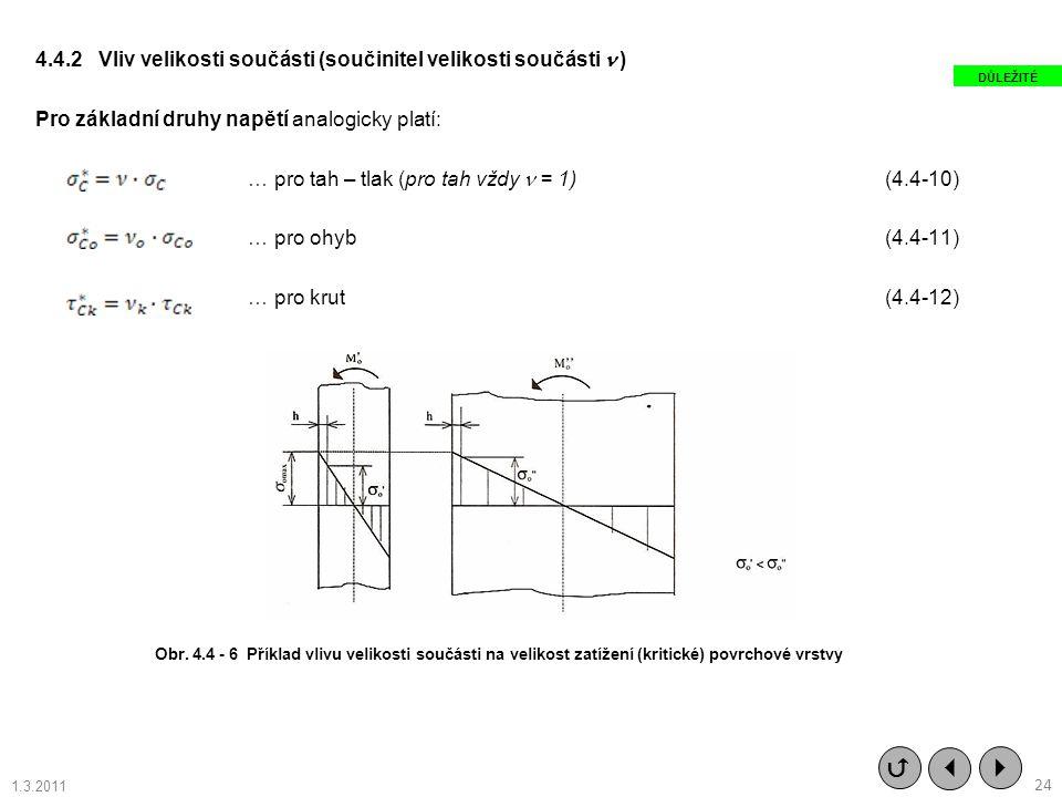 4.4.2 Vliv velikosti součásti (součinitel velikosti součásti  ) Pro základní druhy napětí analogicky platí: … pro tah – tlak (pro tah vždy  = 1) (4.4-10) … pro ohyb (4.4-11) … pro krut (4.4-12)