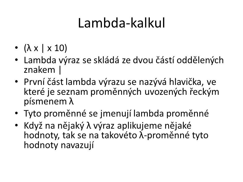 Lambda-kalkul (λ x | x 10) Lambda výraz se skládá ze dvou částí oddělených znakem |
