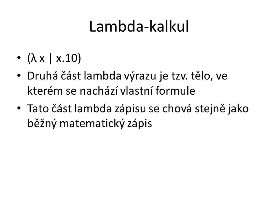 Lambda-kalkul (λ x | x.10) Druhá část lambda výrazu je tzv. tělo, ve kterém se nachází vlastní formule.