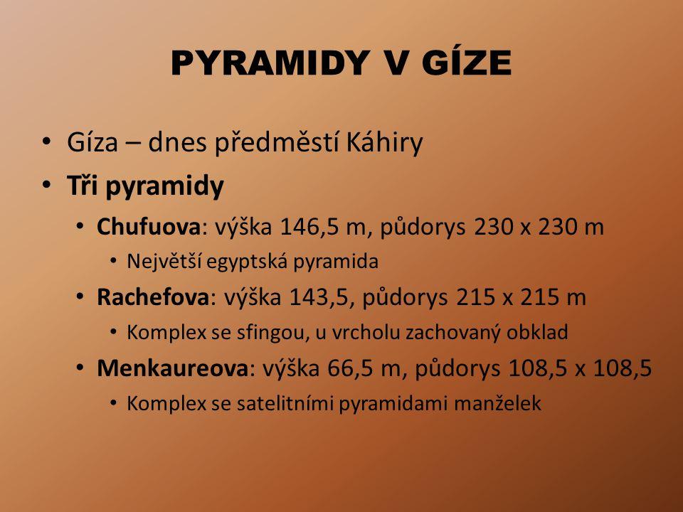 PYRAMIDY V GÍZE Gíza – dnes předměstí Káhiry Tři pyramidy