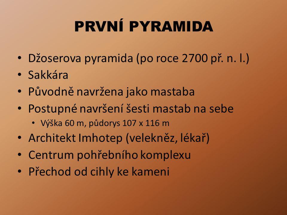 PRVNÍ PYRAMIDA Džoserova pyramida (po roce 2700 př. n. l.) Sakkára