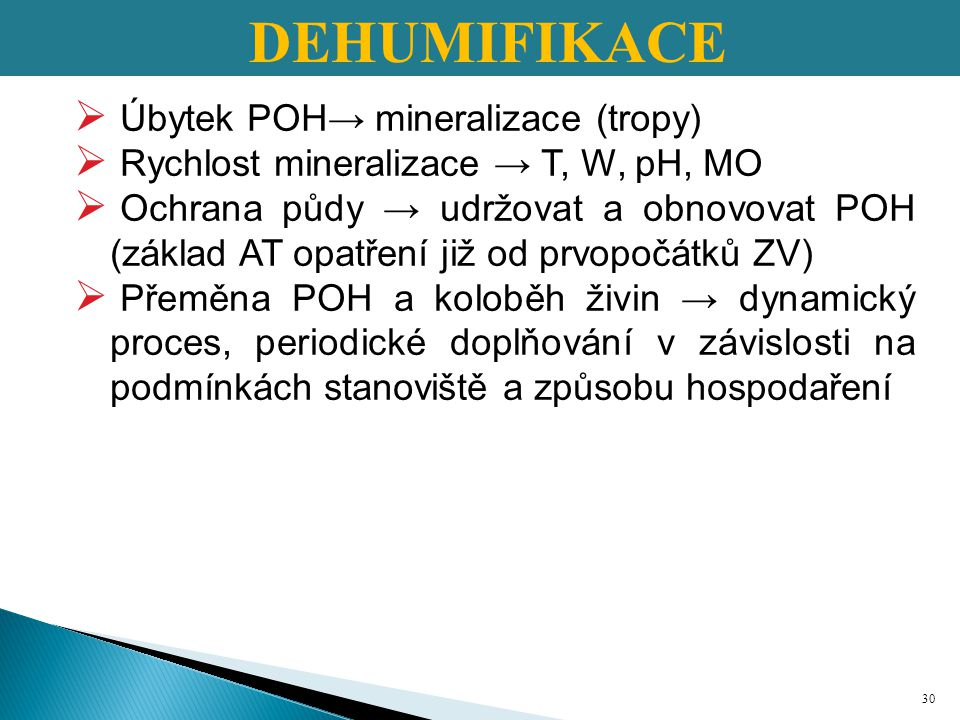 DEHUMIFIKACE Úbytek POH→ mineralizace (tropy)