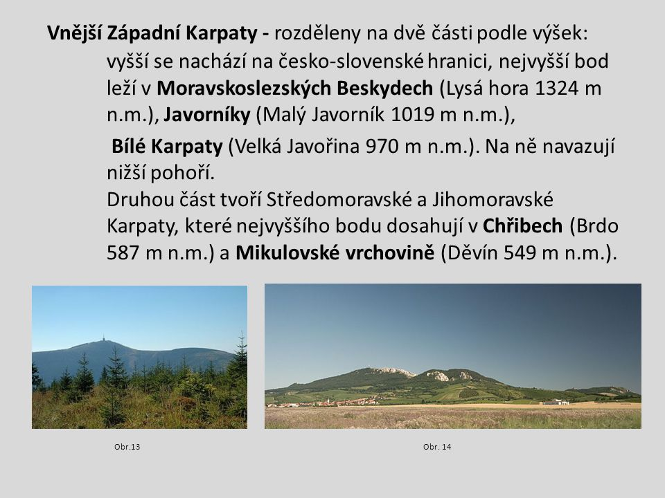 Vnější Západní Karpaty - rozděleny na dvě části podle výšek: