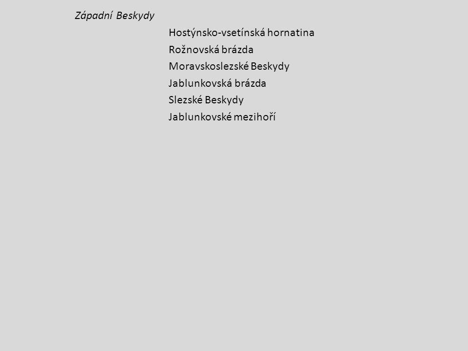Západní Beskydy Hostýnsko-vsetínská hornatina Rožnovská brázda Moravskoslezské Beskydy Jablunkovská brázda Slezské Beskydy Jablunkovské mezihoří