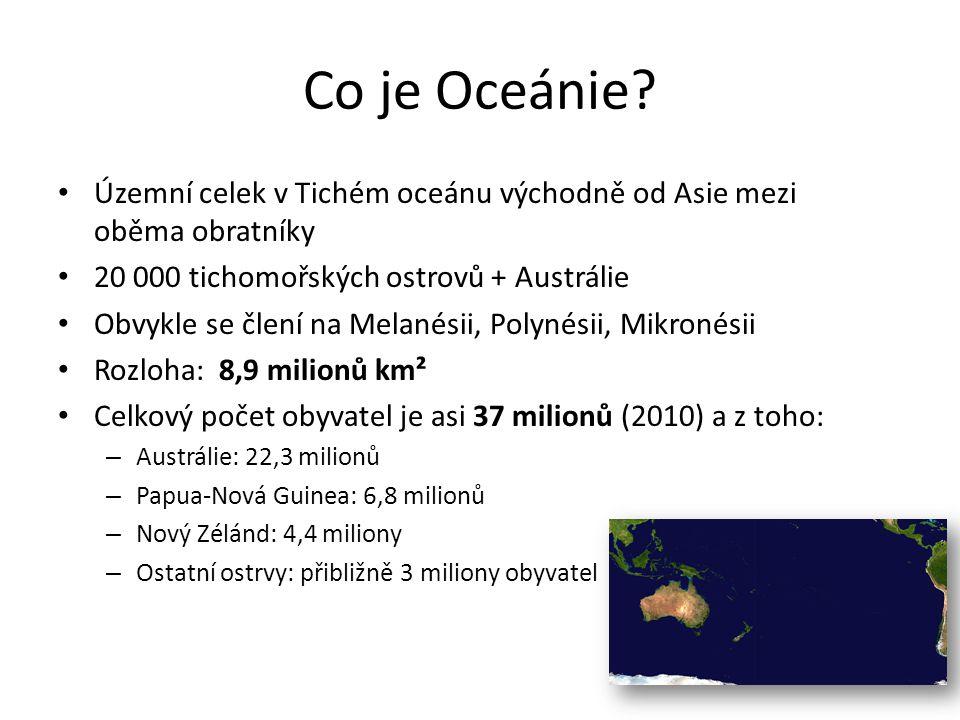 Co je Oceánie Územní celek v Tichém oceánu východně od Asie mezi oběma obratníky. 20 000 tichomořských ostrovů + Austrálie.