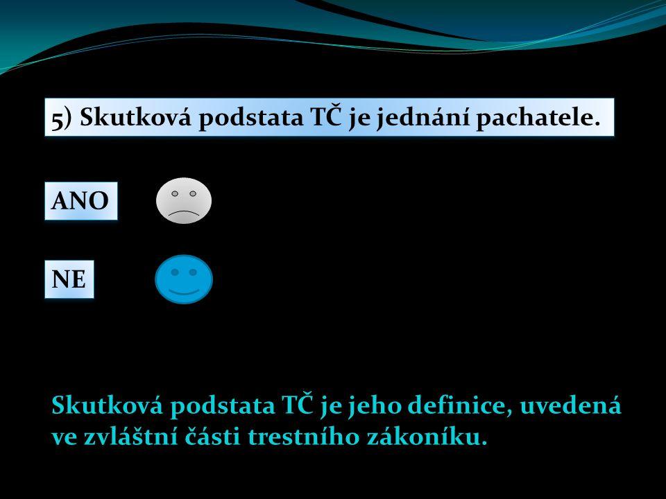 5) Skutková podstata TČ je jednání pachatele.