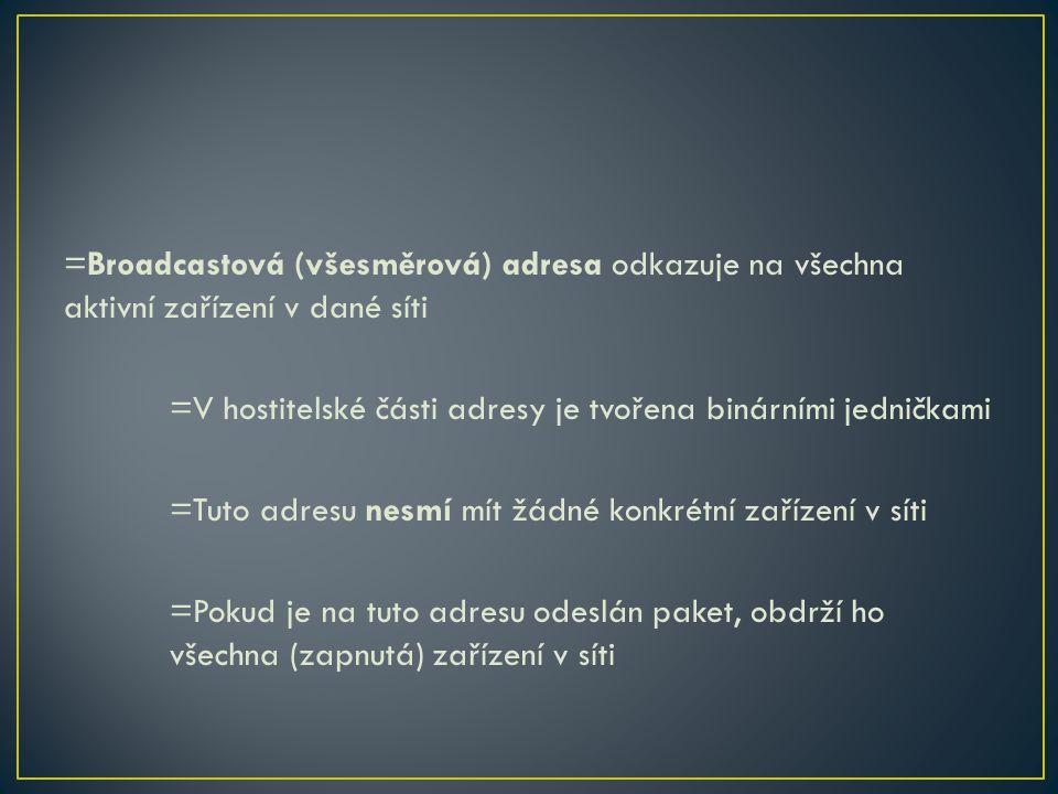 =Broadcastová (všesměrová) adresa odkazuje na všechna aktivní zařízení v dané síti