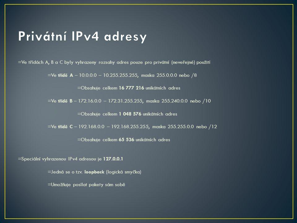 Privátní IPv4 adresy =Ve třídách A, B a C byly vyhrazeny rozsahy adres pouze pro privátní (neveřejné) použití.